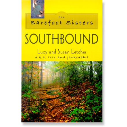 Camp and Hike The Barefoot Sisters: Southbound narrates the journey of 2 sisters as they take on the Appalachian Trail-without shoes. - $24.95