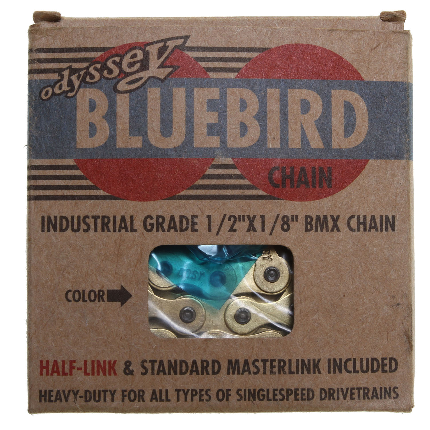 "BMX The Bluebird Chain uses a standard KMC 510-HX link and plate configuration and includes a KMC Pintle half-link thata (TM)s pre-installed at the factory. The idea of the pre-installed half link is simple. If you need the half link, than shorten the chain at the other end. If you dona (TM)t, than shorten at the half link end. The Bluebird is available now in black, gold and silver.Key Features of the Odyssey Bluebird Bike Chain Black 1/8"": Chain Compatibility: 1/2"" x 1/8"" Number of Speeds: Single Defined Color: Black Color: Black Width: 9.3 mm Wght/Dims: 1 lbs. 2.5 x 2.5 x .5 - $23.95"