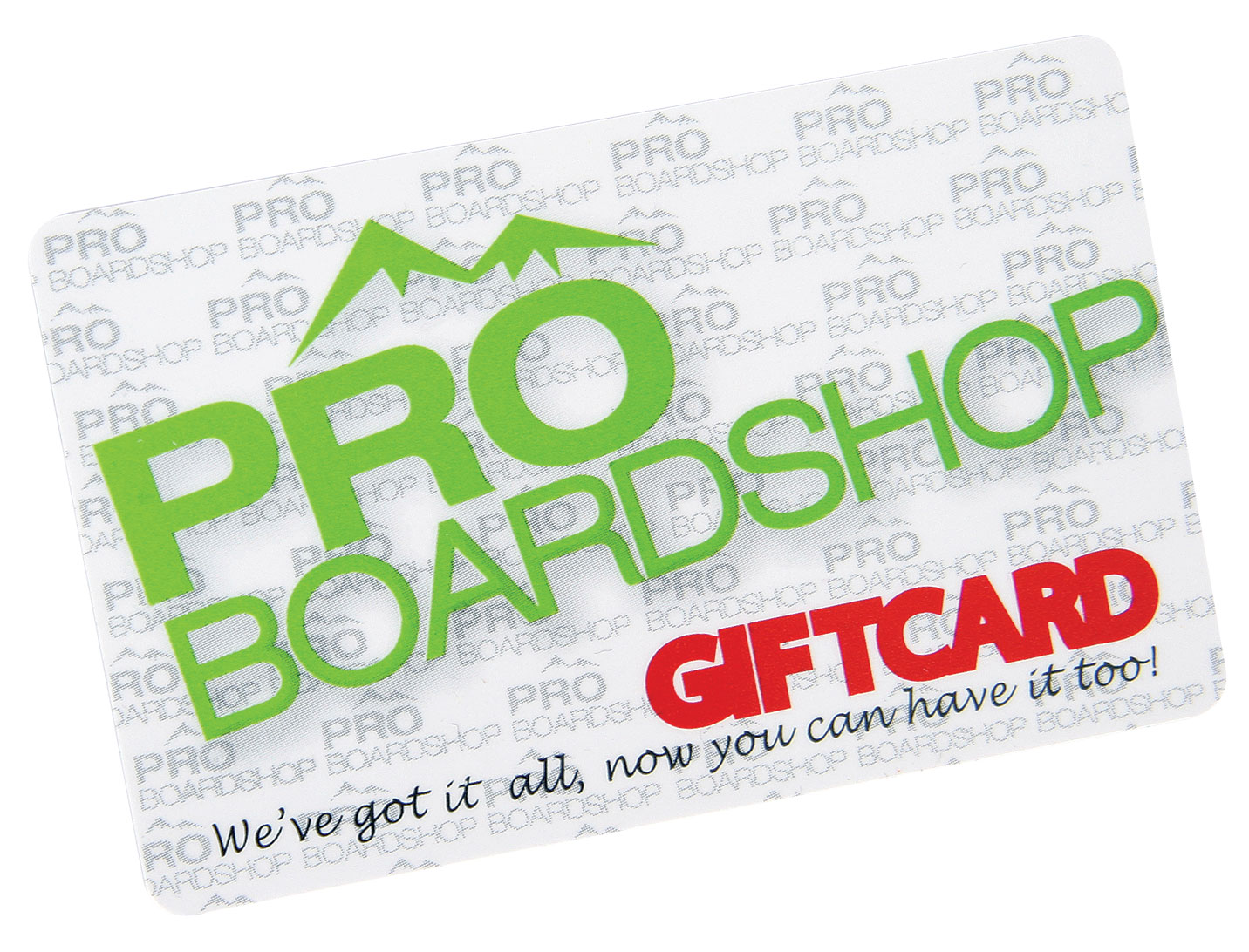Let them choose! Whether you're having trouble picking the right gift, or you just want to make sure they get the perfect gear, a Proboardshop gift card is sure to please. No more worries about the right color, size, or current style. You'll get 5 stars for gift giving, and they'll get exactly what they want. Note:Currently, Proboardshop gift cards are only redeemable through phone sale. The lucky receiver should call 1-888-557-0551 to place their order and redeem their gift card. - $300.00