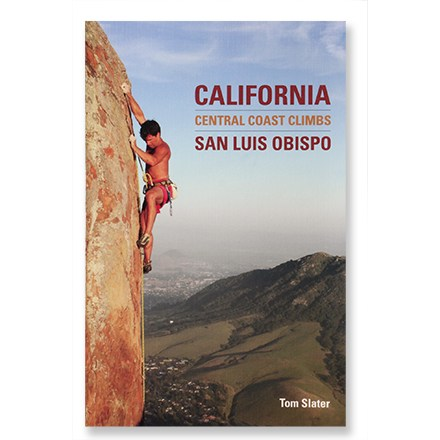 Climbing California Central Coast Climbs: San Luis Obispo presents many of the uncrowded and diverse climbing routes of the region. - $12.93