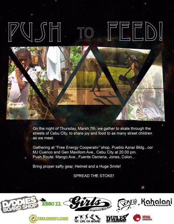 Skateboard PUSH TO FEED! Ishtar Bäcklund is traveling around Philippines and was inspired by previous editions of this event, held to give food to street children. It will be held in Cebu on March 7th. If you're around, go for it!!   Big Thanks to everyone involved,