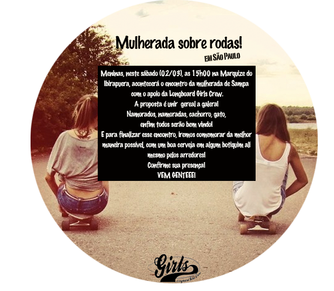 Skateboard Longboard Girls Crew Brasil is supporting an event this Saturday at 3pm at Ibirapuera marquise. The girls are gonna meet to chat and help each other! Everyone is welcome! http://longboardgirlscrew.com/2013/02/mulherada-sobre-rodas/  Longboard Girls Crew B