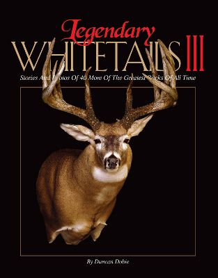 Hunting Legendary Whitetails III is the third book in the series. It provides detailed snapshots of the greatest whitetail deer ever taken, including their back stories, score sheets, interviews and a special behind-the-scenes look at antler-scoring details. 224 pages. Hardcover. Type: Big Game Hunting Books. - $34.99