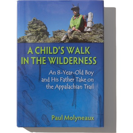 Camp and Hike A Child's Walk in the Woods is a father's account of traversing the Appalachian Trail with his young son and their exploration of the vastness of nature and the tenacity of human spirit. - $9.93
