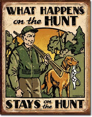 Hunting What happens on the hunt, stays on the hunt.