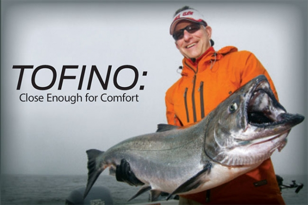 Fishing Tofino: Close Enough for Comfort