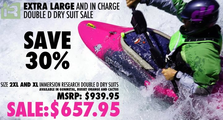 Kayak and Canoe Here's your 4 layer dry suit for Rocky Mountain runoff coming up soon! The Immersion Research Double D dry suit is warm, durable and the price is right OVER 30% OFF!!! 