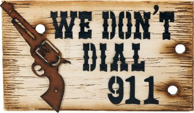 This wood and metal Western We Dont Dial 911 Plaque is a lighthearted way to let people know maybe its just not worth breaking into your place. Dimensions: 10H x 16W. - $3.88