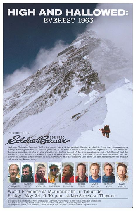 Camp and Hike It's here. The long-anticipated, official movie poster for High and Hallowed: Everest 1963.  Directed by Eddie Bauer guides Jake Norton and David Morton, the deeper story of the greatest Himalayan climb in American mountaineering history premieres at Moun