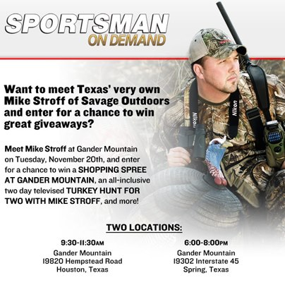 Stop by Gander Mountain to meet Mike Stroff, Texas native and host of Savage Outdoors!  Mike will be attending our Houston location from 9:30am – 11:30am and our Spring location from 6pm-8pm.  Enter-to-win a Gander Mountain shopping spree, an all-inclusiv