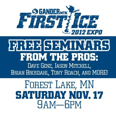 If you love ice fishing, then don't miss the 3rd Annual First Ice Expo this Saturday at Gander Mountain in Forest Lake, MN.  Attend FREE seminars from the biggest names in ice fishing, including Dave Genz, Brian Brosdahl, Jason Mitchell, Tony Roach, Ted T
