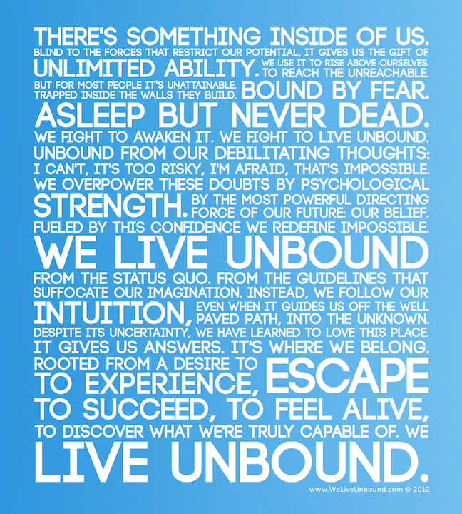 It's not easy to put into words what it means to LiveUnbound but here it is.  You can buy a print or card of the LiveUnbound Manifesto here: http://bit.ly/Rjbc9I.  Please share & thanks for the support!