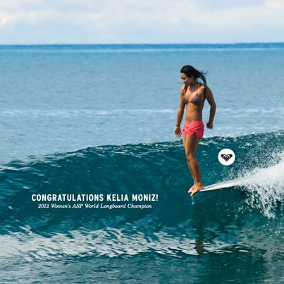 Surf Congratulations Kelia Moniz (Surfer and Roxy Model)!