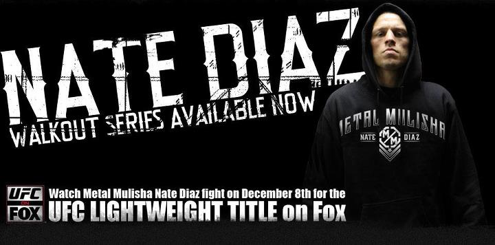 Motorsports Check out the latest Metal Mulisha Team Signature gear from Nate Diaz! Make sure to pick up his Limited Edition UFC walkout shirt, and hoodie. 