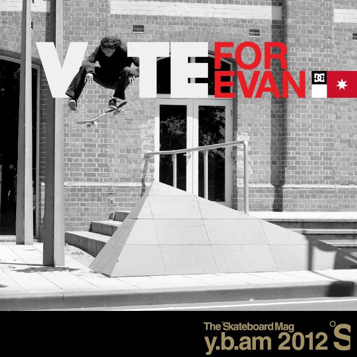 Skateboard It's no secret that Evan Smith had one incredible year, so make sure you go VOTE EVAN for The Skateboard Mag's Year's Best Am. The voting poll is live, so go cast all your Evan votes at: http://theskateboardmag.com/2012/11/vote-for-the-years-best-am
