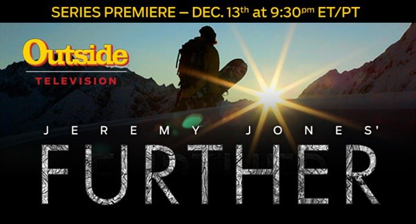 Entertainment Jeremy Jones' Further TV series premieres on Outside Television on Thursday, December 13 at 9:30 p.m. EST, with new episodes each Thursday.