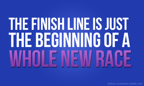 "Fitness Fitness Quote of the Day: ""The finish line is just the beginning of a whole new race."""