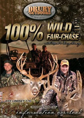 Hunting Get tips, information and exciting deer-hunting footage on these great 100% Wild Fair Chase DVDs from Drury Outdoors. Available: Volume 13: Watch as Mark andTerry demonstrate and highlight whitetail hunting tactics so you can apply them in the fall. 10 never-before-seen gun hunts and 10 intense bowhunts from Bow Madness TV. 150 minutes. Volume 14: Going back to the roots of what 100% Wild Fair Chase is all about. 17 exciting hunts include one massive Boone and Crockett animal. Also includes exclusive bonus material for the new TV Show Thirteen. 150 minutes. - $7.88