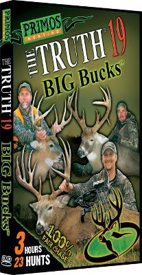 Hunting Join Team Primos on some of the most spectacular whitetail hunts in North America. Available: The Truth 22 Big Bucks From the West to the Midwest to the South, join Team Primos in the excitement and tradition of 23 deer hunts across the United States.180 minutes. DVD. The Truth 23 Big Bucks This is alll about getting back to your roots. Join Will Primos goes after big bucks at his place of Rivers Run while Jimmy and Brad Ferris are crstening Jimmys new camp Cottonmouth, a spot between a tall levee and the big river. Enjoy big-buck action as a good-natured rivalry inevitably develops between the two camps. 150 minutes. DVD. - $7.88