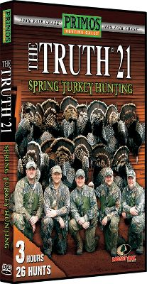 Entertainment Follow the die-hard hunters on the Primos Team as they chase big toms across America during spring turkey season. These action-packed DVDs feature turkey hunts ranging from the deep south to Wyoming to bag Easterns, Rios and Osceolas. Made in USA. Available: The Truth 25 DVD This season marked a milestone in the life of the Truth Video Series. Primos released the twenty-fifth edition of the Truth About Spring Turkey Hunting. 180 minutes. The Truth 26 DVD Ride along with the Primos pro staff as they travel from one side of the country to the next in chase of trophy longbeards. Packed with over 23 hunts thatll have you itching to get out there yourself. 180 minutes. The Truth 27 DVD Follow along on the Primos Team adventures and fun as they take hunt Mississippi, Alabama, Florida, Texas, Missouri, Kansas, New Mexico and Colorado changing their tactics for the terrain and turkeys that call each place their home. 180 minutes. - $7.88