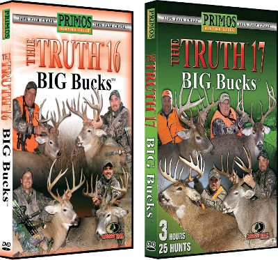 Hunting Join Team Primos on some of the most spectacular whitetail hunts in North America. Available:The Truth 16 and 17 BIG Bucks Combo From Canada to Texas, watch the guys on 45 truly memorable hunts. 2008 was one of Team Primos' best years ever and you'll get to see all the hits and misses that come with hunting big bucks. 360 minutes.The Truth 17 and 18 BIG Bucks Combo Join Team Primos on 52 spectacular whitetail hunts across the United States. Enjoy the hits, misses, highs and lows that go along with pursuing monster-trophy bucks. 360 minutes. DVD. - $19.99