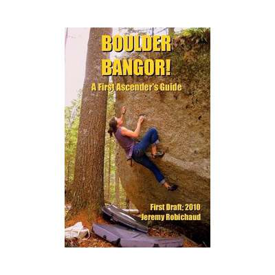 Climbing Due to the secretive nature of indigenous climbers, the boulders in the Bangor region are largely untouched-despite being what may very well be the best boulders this side of the Mississippi! Boulder Bangor! seeks to change that by guiding you on your quest to establish new routes and help this climbing area reach its true potential. - $22.00
