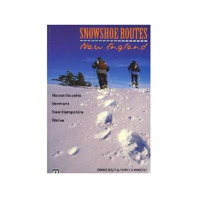 Snowshoe Routes: New England, by Diane Blair and Pamela Wright. - $16.95